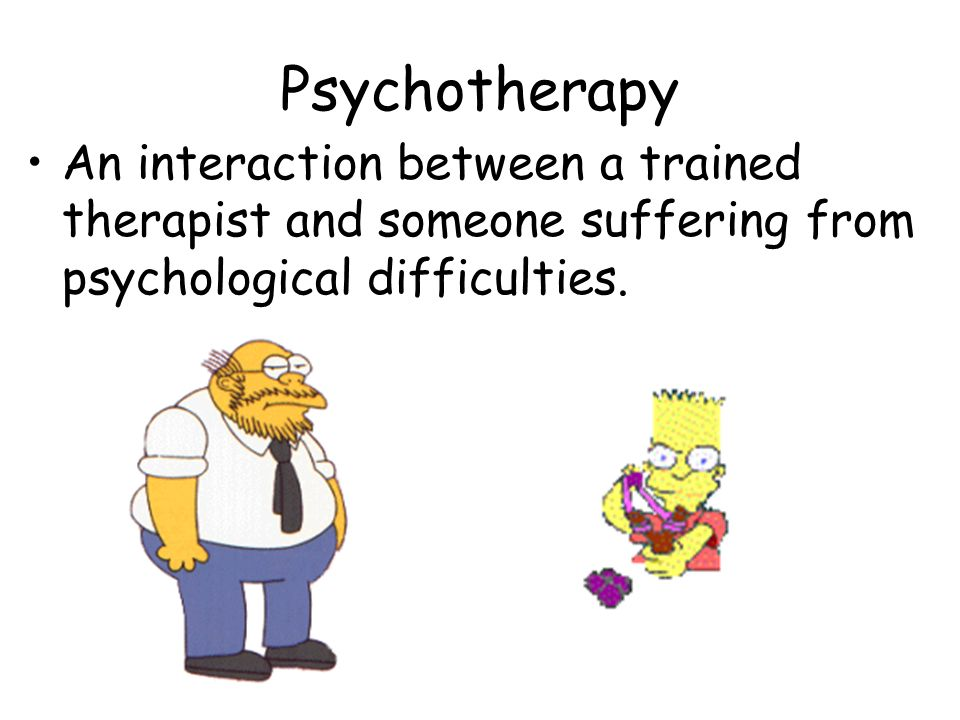 Psychotherapy An interaction between a trained therapist and someone suffering from psychological difficulties.