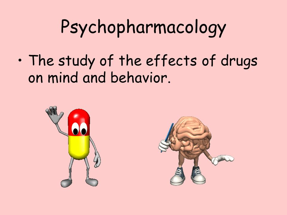 Psychopharmacology The study of the effects of drugs on mind and behavior.