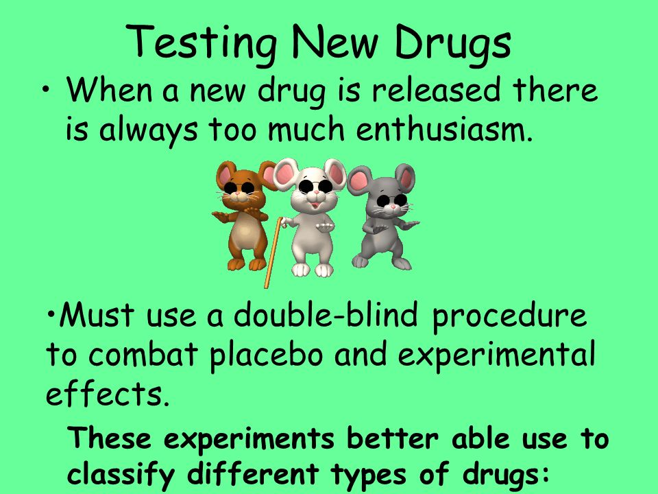 Testing New Drugs When a new drug is released there is always too much enthusiasm.