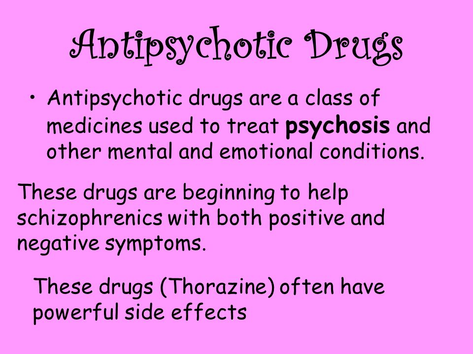 Antipsychotic Drugs Antipsychotic drugs are a class of medicines used to treat psychosis and other mental and emotional conditions.