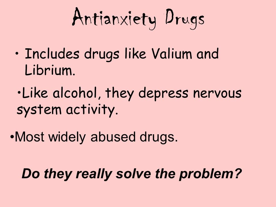 Antianxiety Drugs Includes drugs like Valium and Librium.