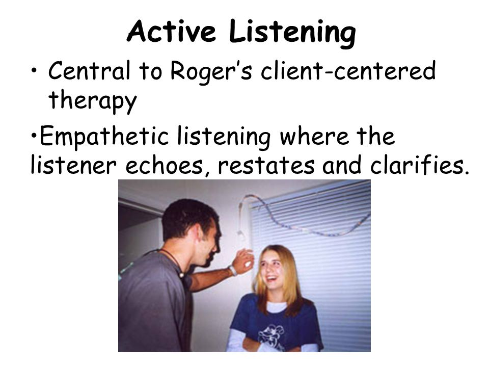 Active Listening Central to Roger's client-centered therapy