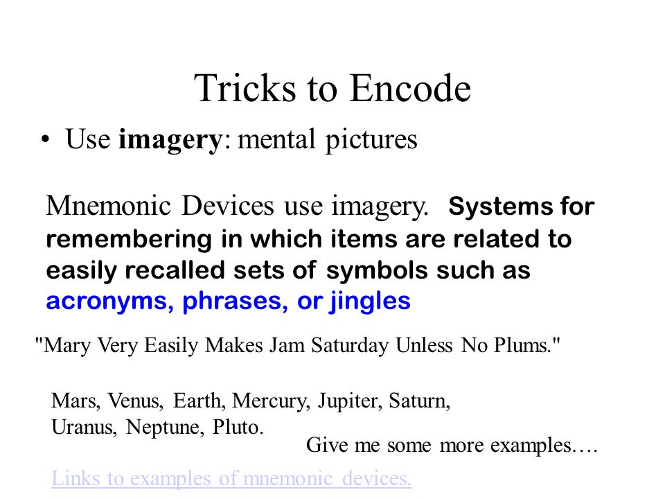 Tricks to Encode Use imagery: mental pictures