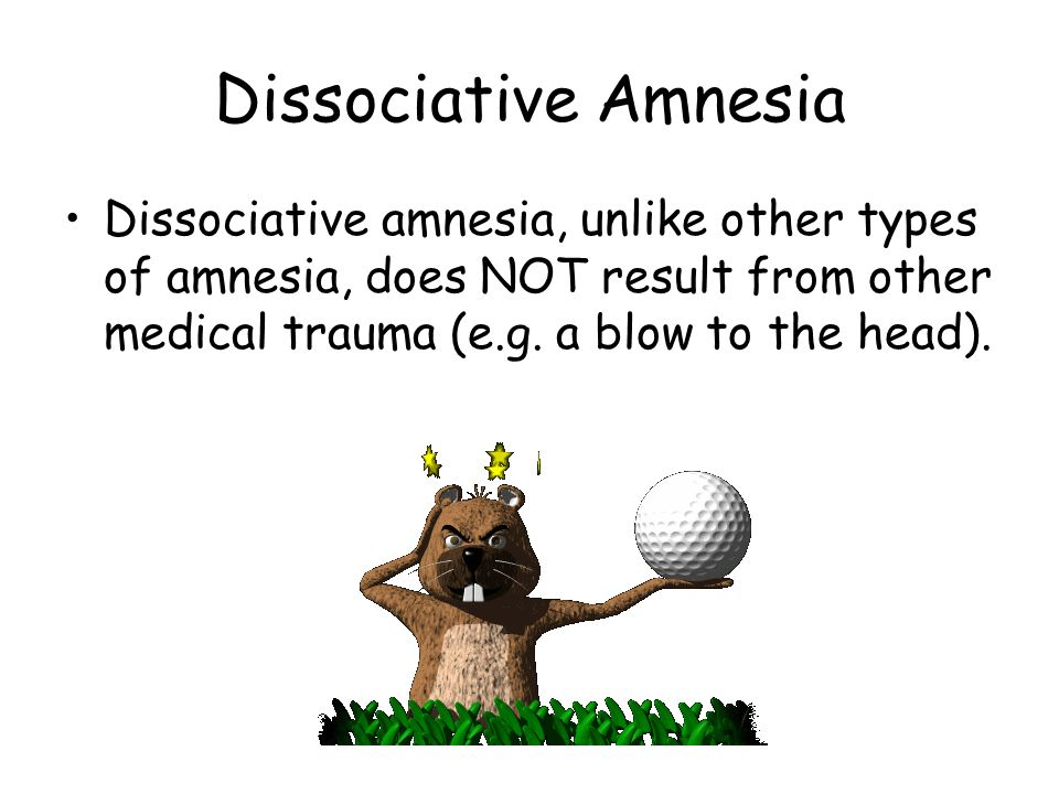 Dissociative Amnesia Dissociative amnesia, unlike other types of amnesia, does NOT result from other medical trauma (e.g.