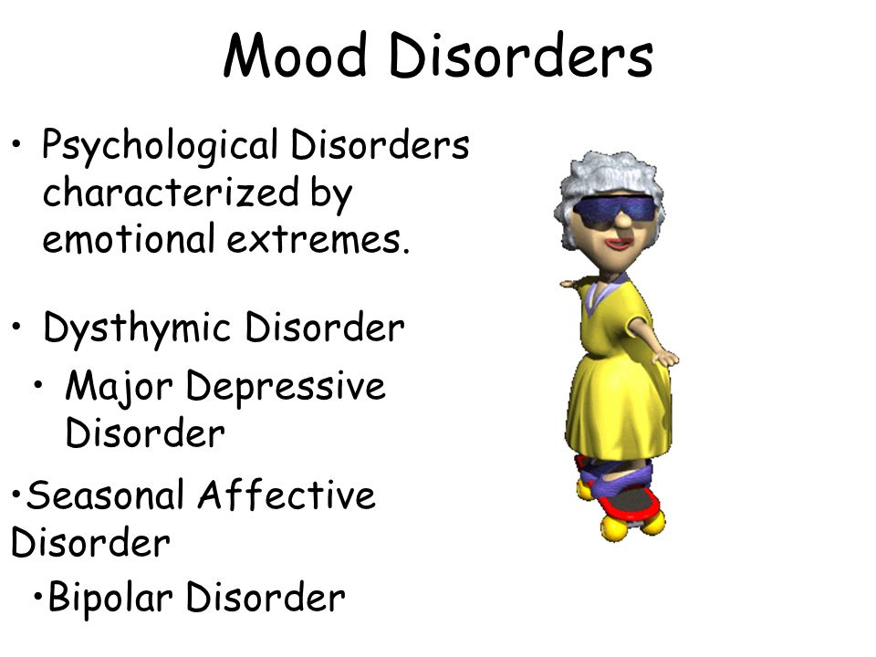 Mood Disorders Psychological Disorders characterized by emotional extremes. Dysthymic Disorder. Major Depressive Disorder.
