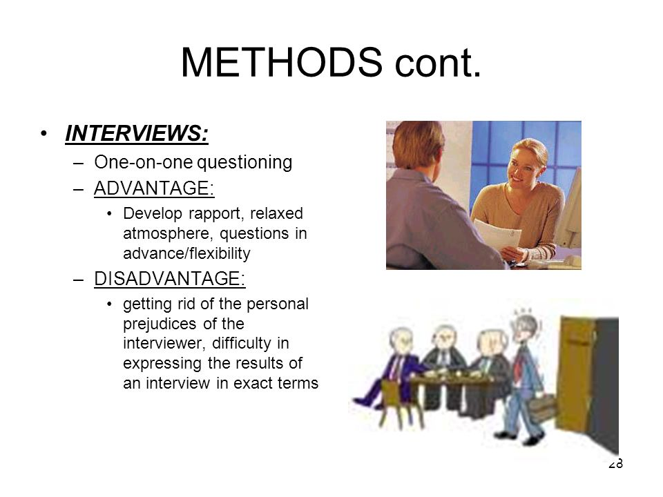 METHODS cont. INTERVIEWS: One-on-one questioning ADVANTAGE: