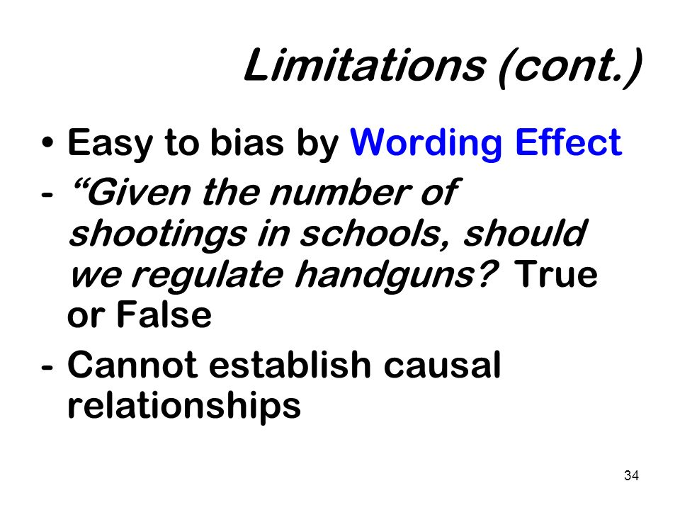 Limitations (cont.) Easy to bias by Wording Effect