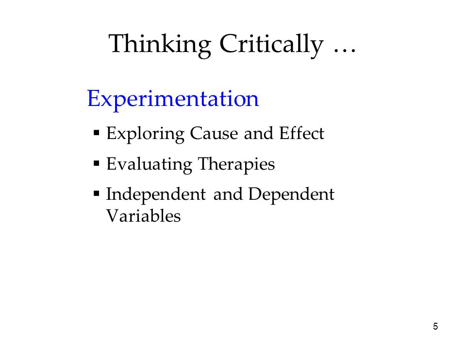 Thinking Critically … Experimentation Exploring Cause and Effect