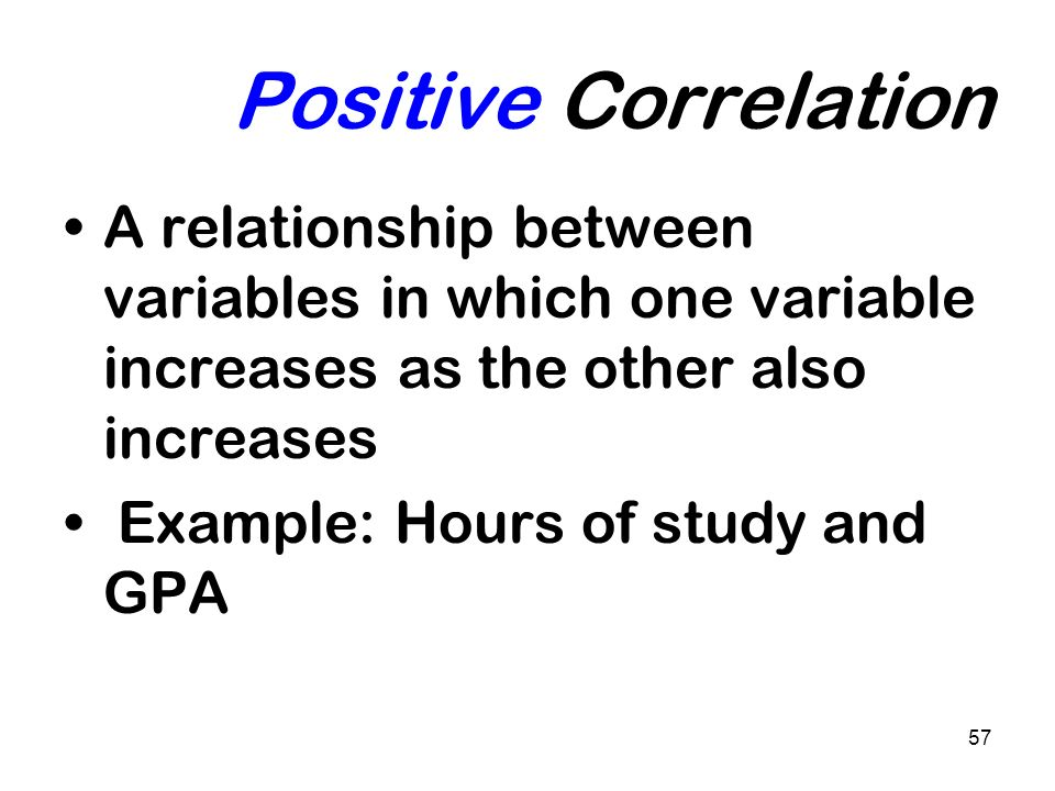 Positive Correlation A relationship between variables in which one variable increases as the other also increases.