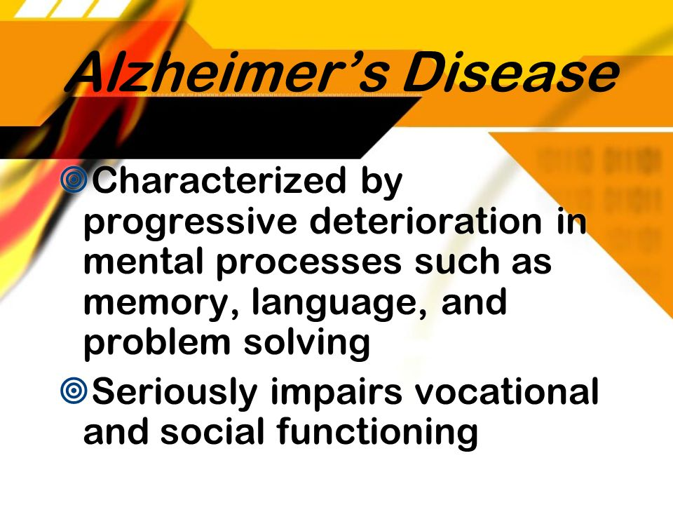 Alzheimer's Disease Characterized by progressive deterioration in mental processes such as memory, language, and problem solving.