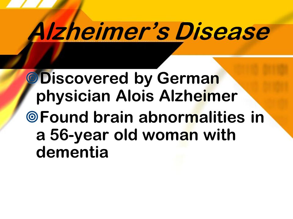 Alzheimer's Disease Discovered by German physician Alois Alzheimer