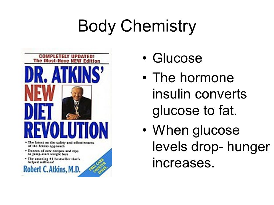 Body Chemistry Glucose The hormone insulin converts glucose to fat.