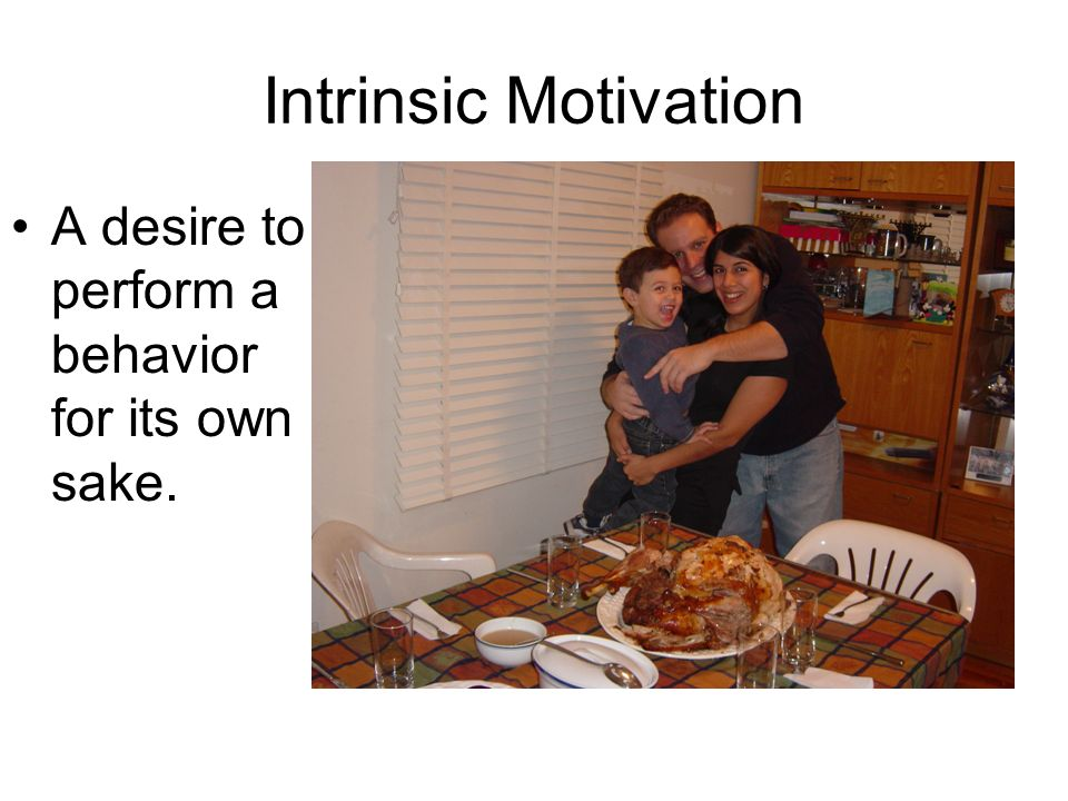 Intrinsic Motivation A desire to perform a behavior for its own sake.
