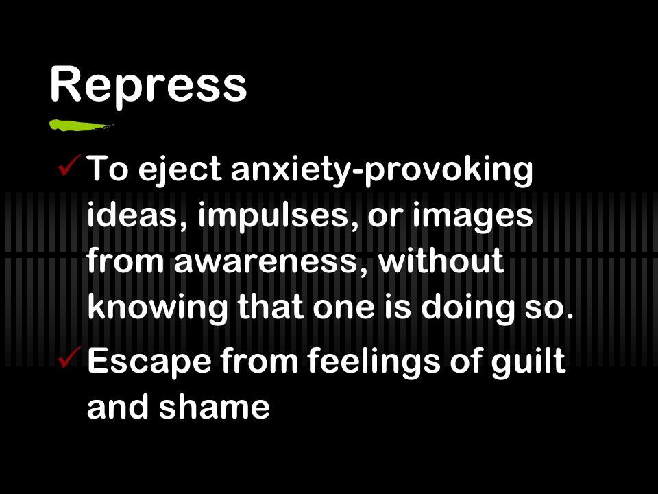 RepressTo eject anxiety-provoking ideas, impulses, or images from awareness, without knowing that one is doing so.