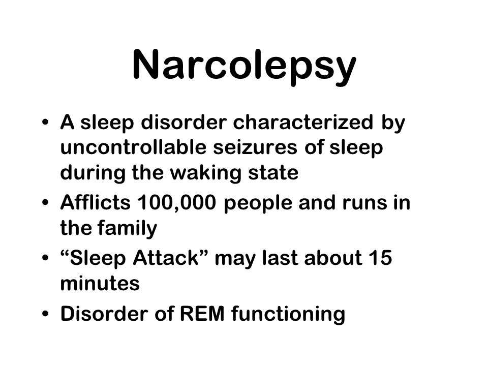 NarcolepsyA sleep disorder characterized by uncontrollable seizures of sleep during the waking state.