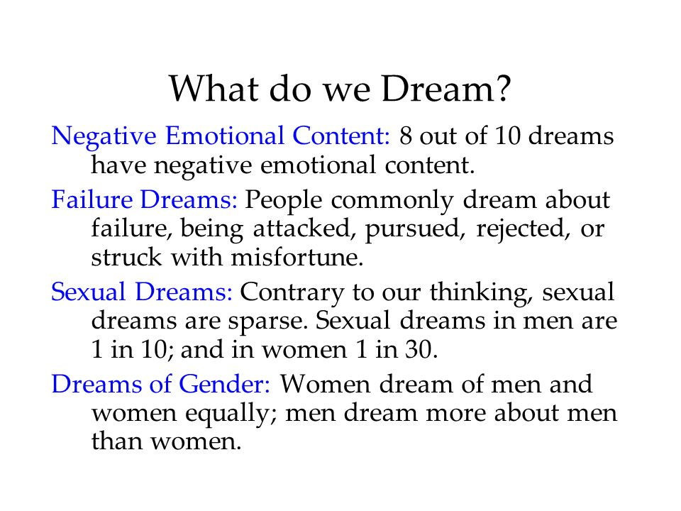 What do we Dream Negative Emotional Content: 8 out of 10 dreams have negative emotional content.