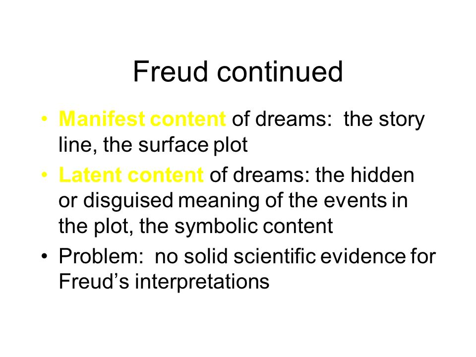 Freud continued Manifest content of dreams: the story line, the surface plot.