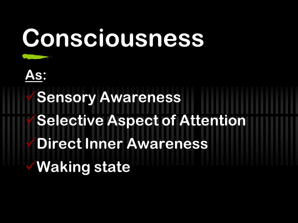 Consciousness Sensory Awareness Selective Aspect of Attention
