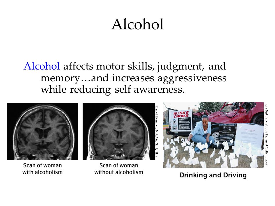 Alcohol Alcohol affects motor skills, judgment, and memory…and increases aggressiveness while reducing self awareness.