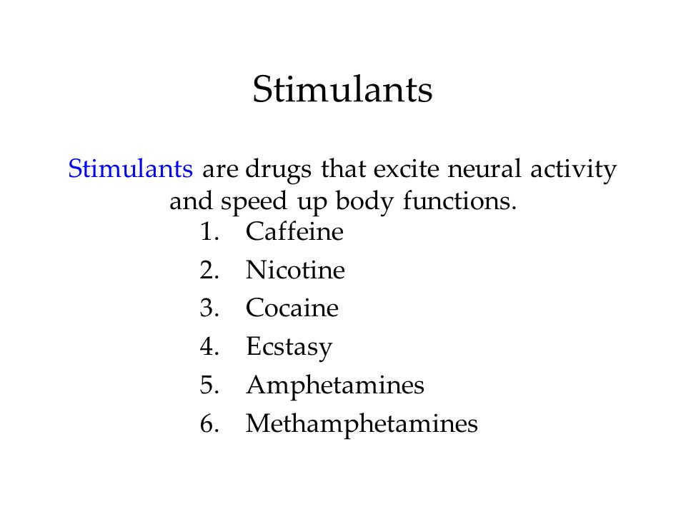 StimulantsStimulants are drugs that excite neural activity and speed up body functions. Caffeine. Nicotine.