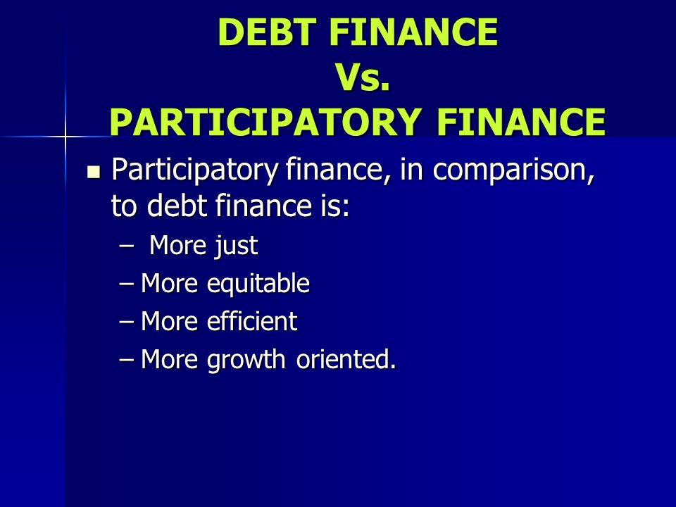 DEBT FINANCE Vs. PARTICIPATORY FINANCE