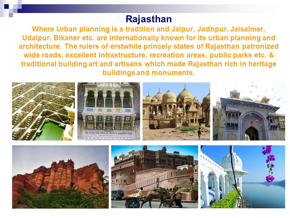 Rajasthan Where Urban planning is a tradition and Jaipur, Jodhpur, Jaisalmer, Udaipur, Bikaner etc.