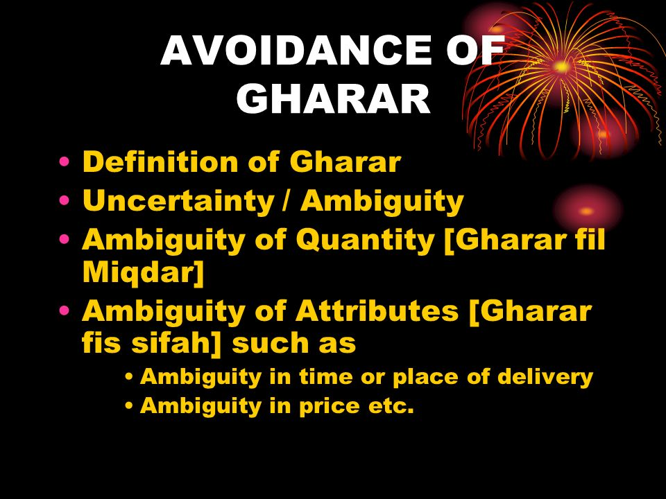 AVOIDANCE OF GHARAR Definition of Gharar Uncertainty / Ambiguity