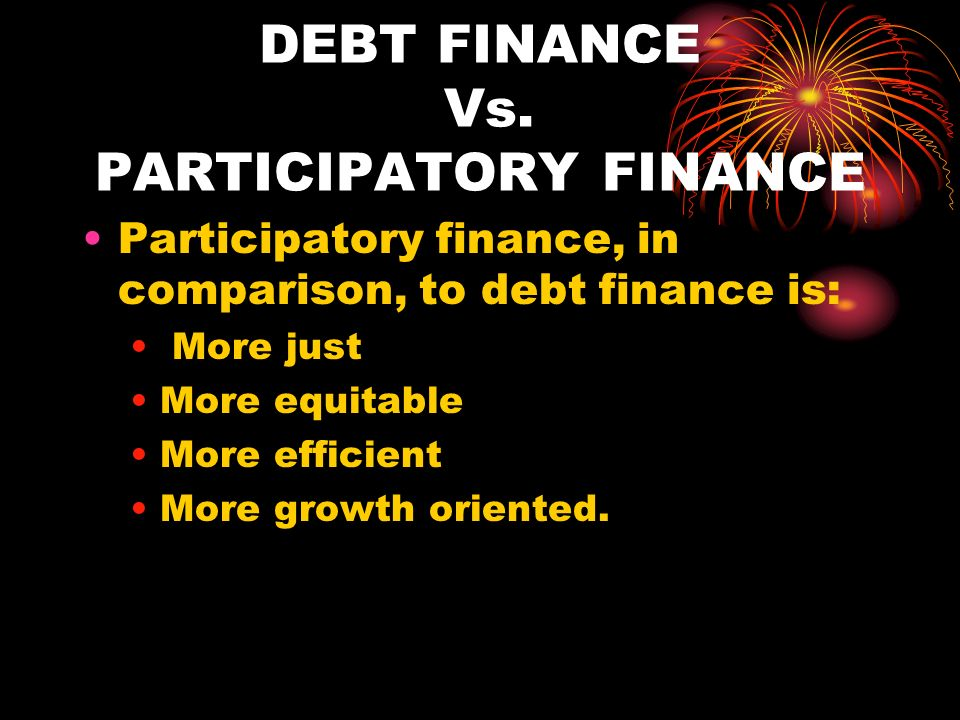 DEBT FINANCE Vs. PARTICIPATORY FINANCE
