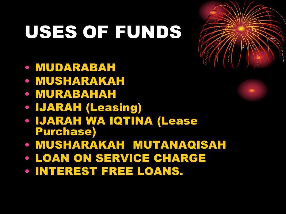 USES OF FUNDS MUDARABAH MUSHARAKAH MURABAHAH IJARAH (Leasing)