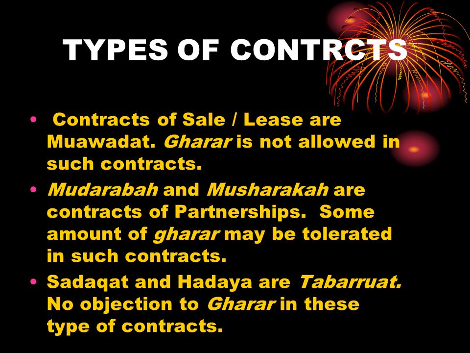 TYPES OF CONTRCTS Contracts of Sale / Lease are Muawadat. Gharar is not allowed in such contracts.