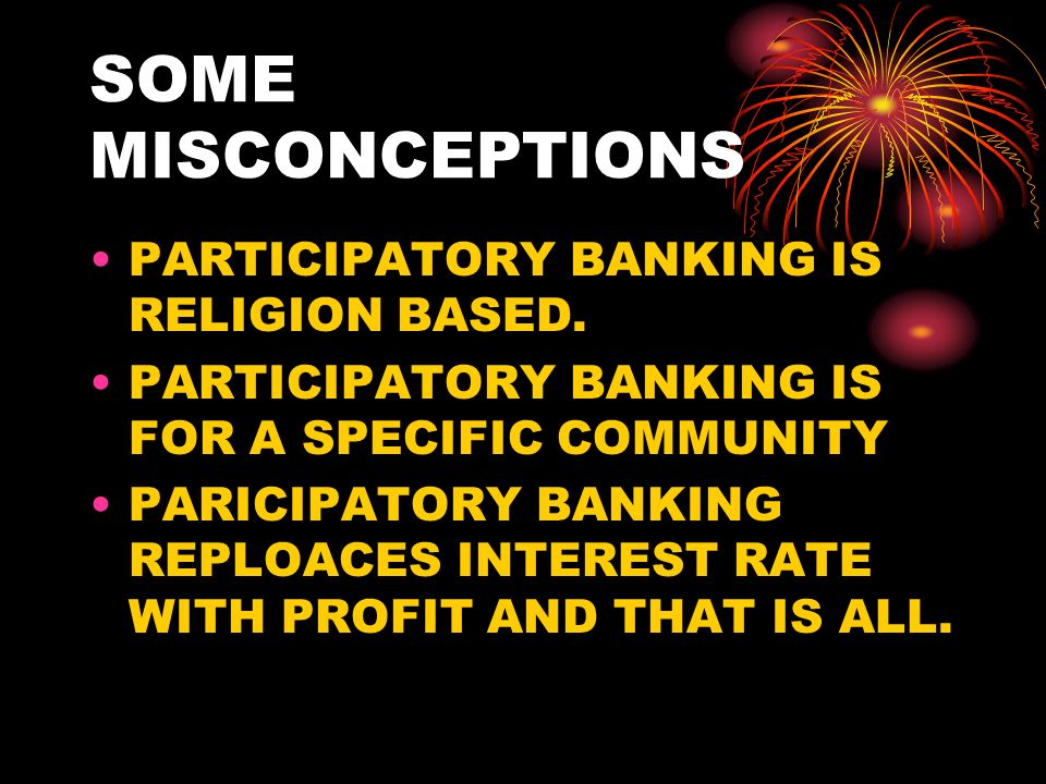 SOME MISCONCEPTIONS PARTICIPATORY BANKING IS RELIGION BASED.