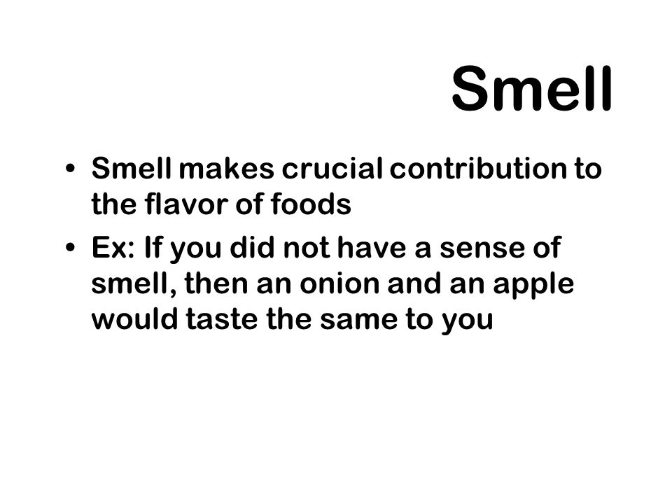Smell Smell makes crucial contribution to the flavor of foods