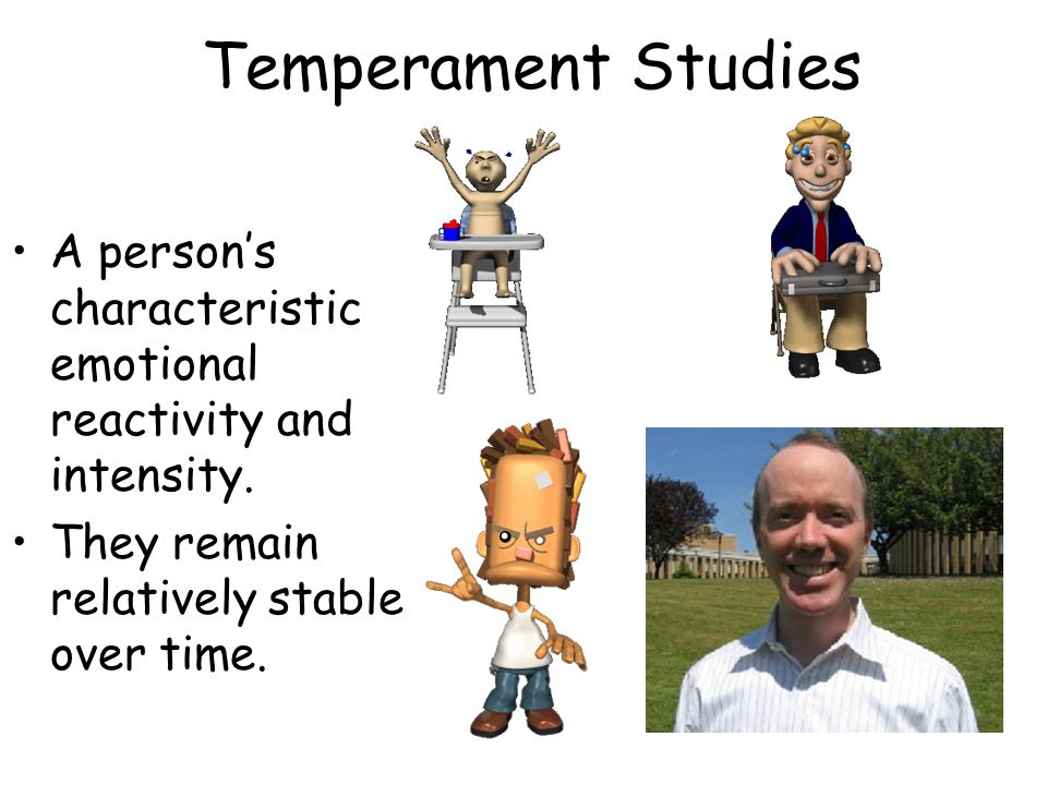 Temperament Studies A person's characteristic emotional reactivity and intensity.