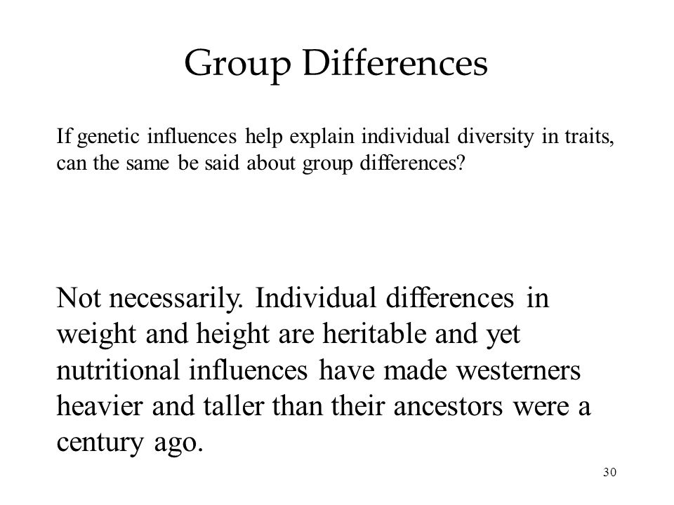 Group Differences If genetic influences help explain individual diversity in traits, can the same be said about group differences