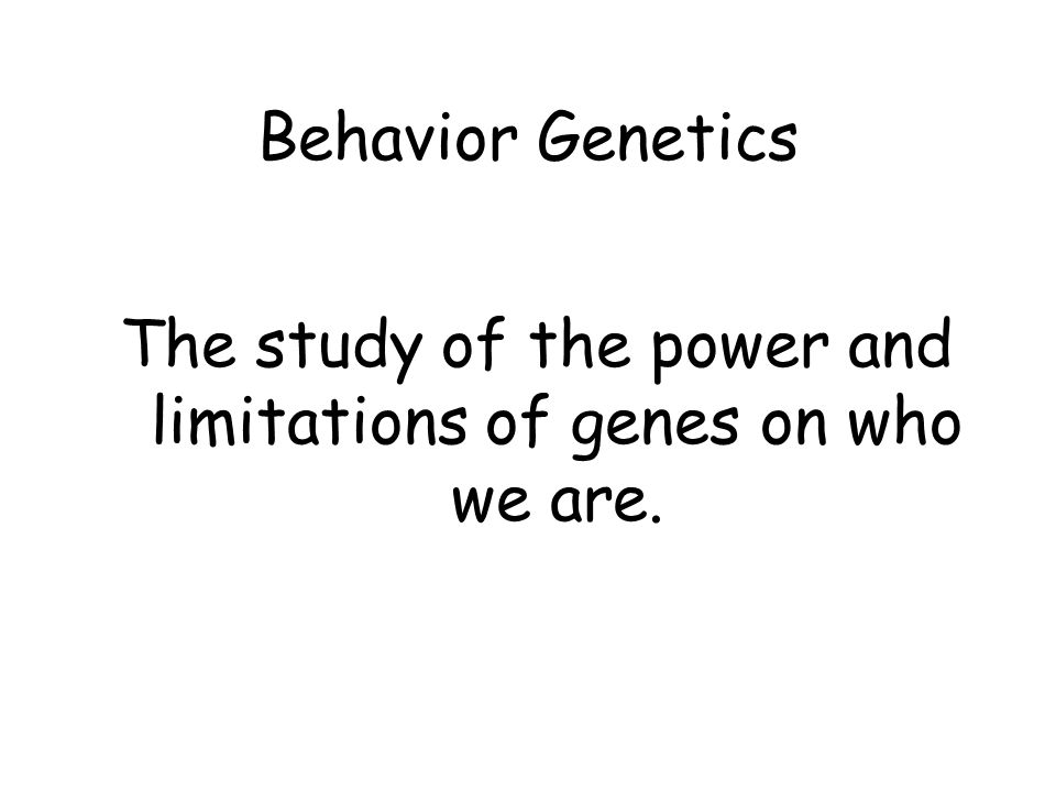 The study of the power and limitations of genes on who we are.