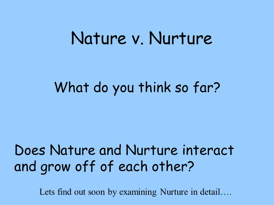Nature v. Nurture What do you think so far