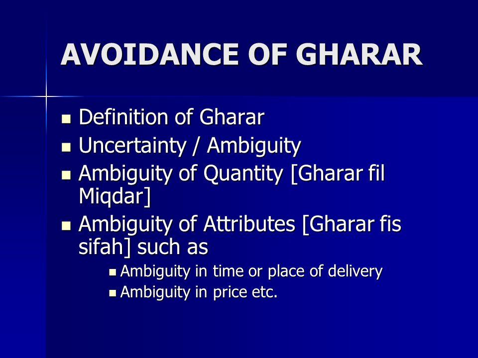 AVOIDANCE OF GHARAR Definition of Gharar Uncertainty / Ambiguity