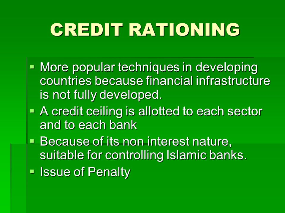 CREDIT RATIONING More popular techniques in developing countries because financial infrastructure is not fully developed.