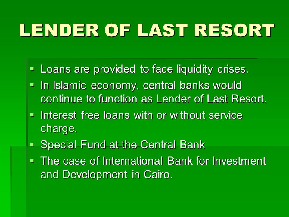 LENDER OF LAST RESORT Loans are provided to face liquidity crises.