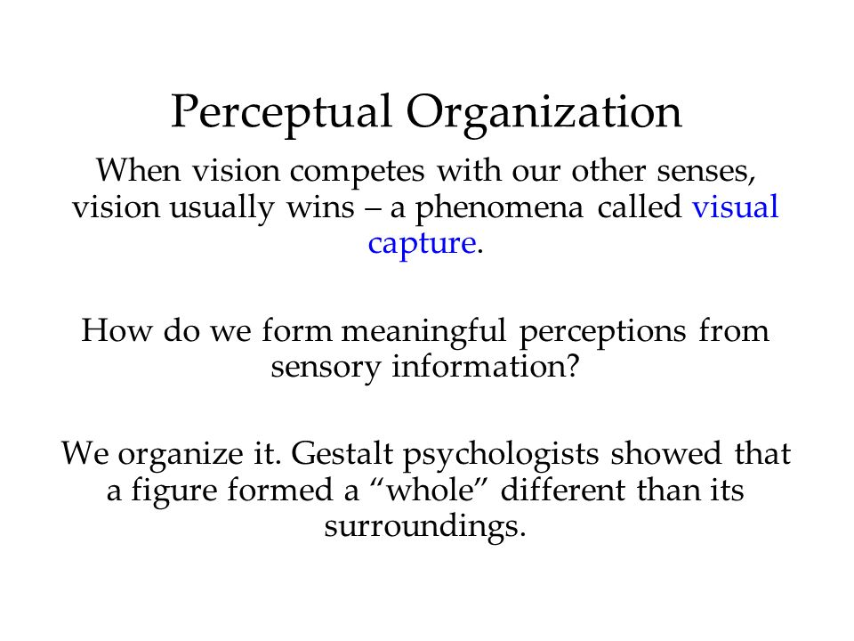 perceptual form organization Perceptual organization is the neuro-cognitive process that enables us to  this  special form of distributed processing not only gives classical computers the.