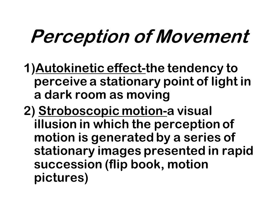 the perception of motion pictures Motion perception is the process of inferring the speed and direction of elements in a scene based on visual, vestibular and proprioceptive inputs although this process appears straightforward to most observers, it has proven to be a difficult problem from a computational perspective,.