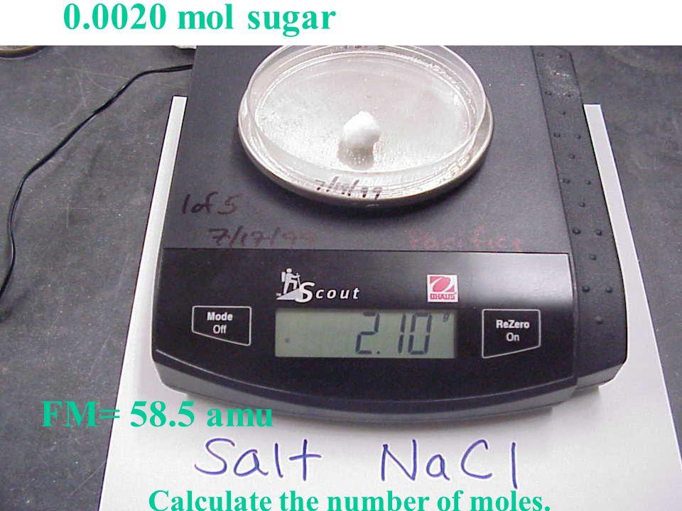 0.0020 mol sugar FM= 58.5 amu Calculate the number of moles.