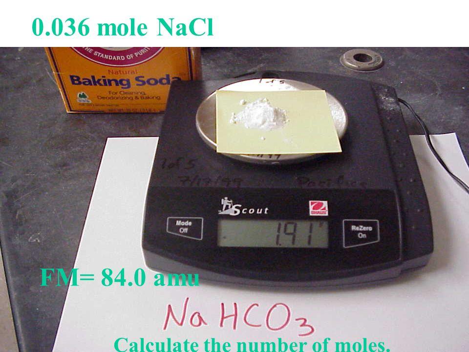 0.036 mole NaCl FM= 84.0 amu Calculate the number of moles.