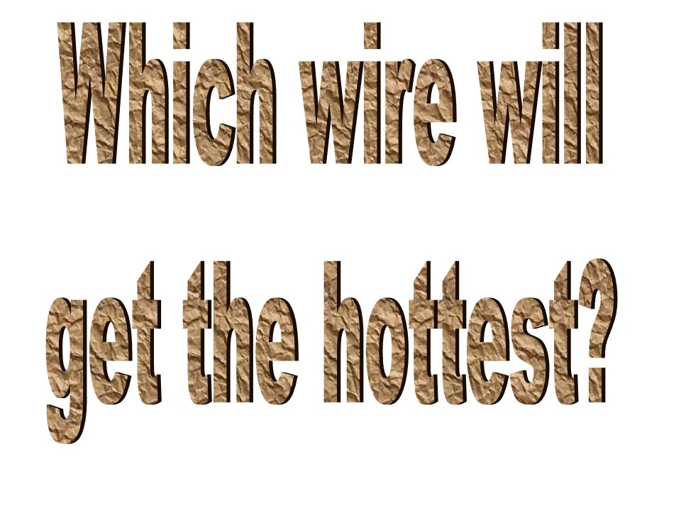 Which wire will get the hottest