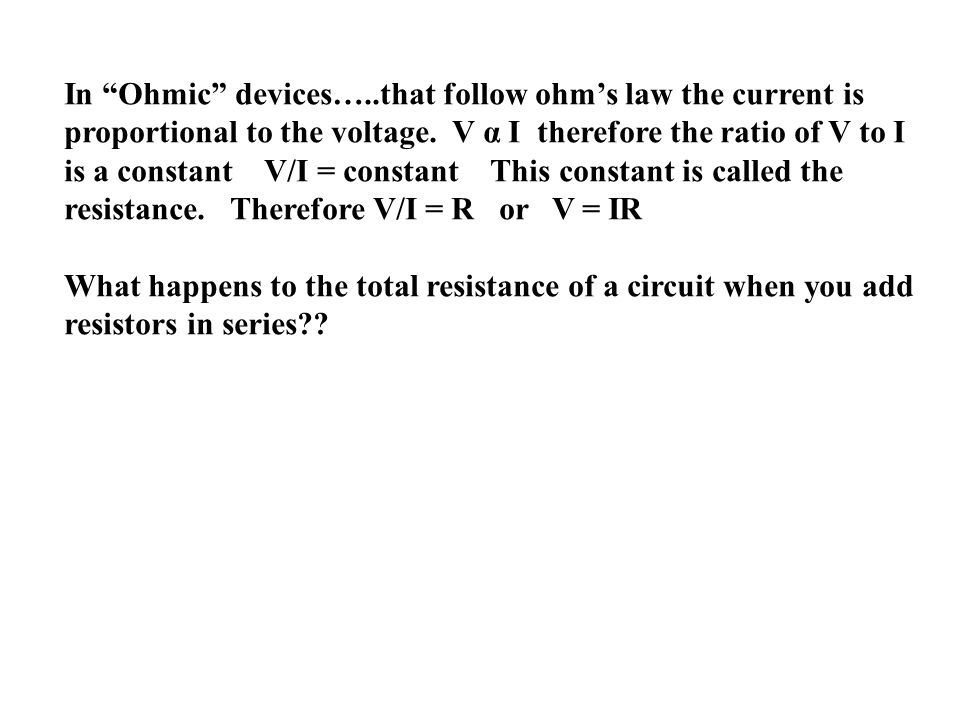 In Ohmic devices…..that follow ohm's law the current is