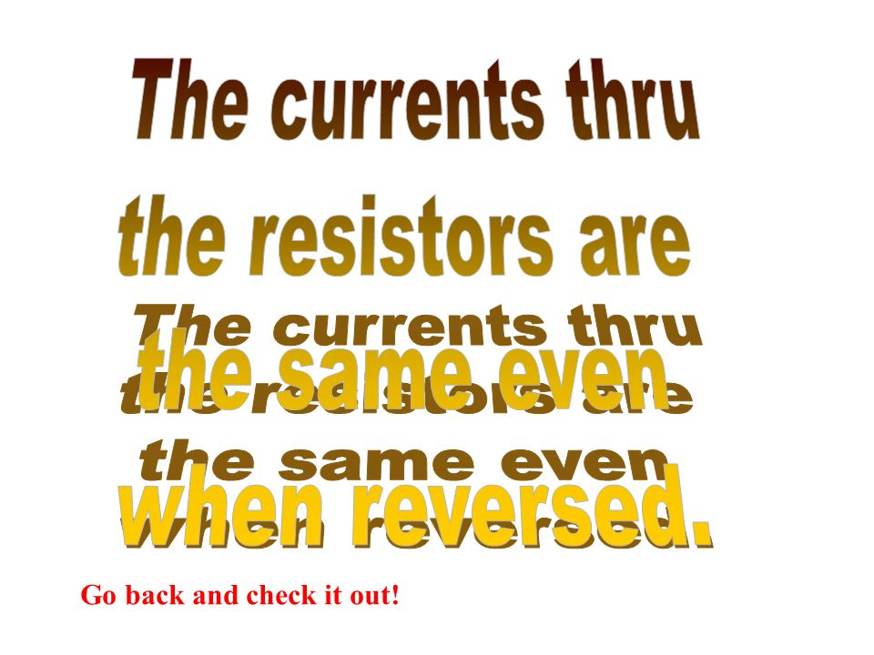 The currents thru the resistors are the same even when reversed.