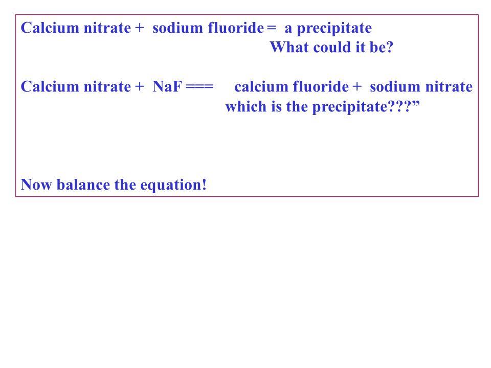 Calcium nitrate + sodium fluoride = a precipitate