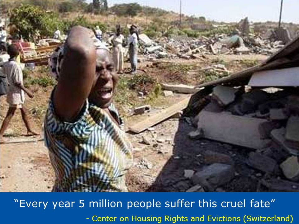 Eviction Every year 5 million people suffer this cruel fate