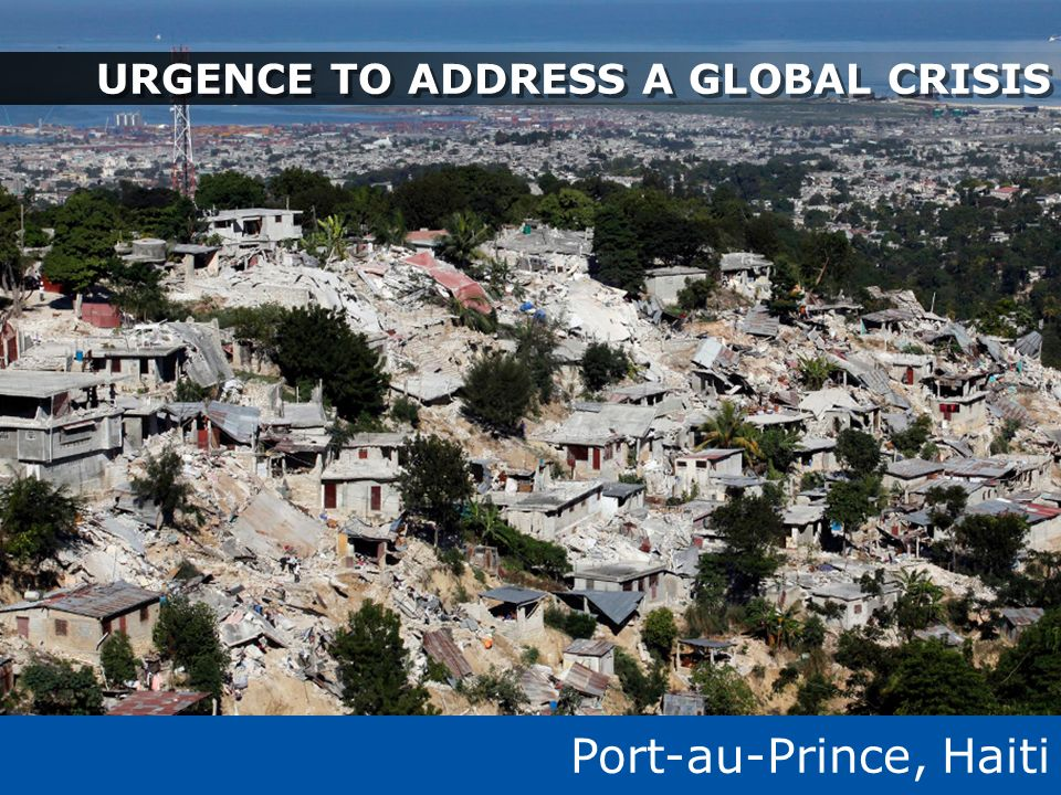 Port-au-Prince, Haiti URGENCE TO ADDRESS A GLOBAL CRISIS