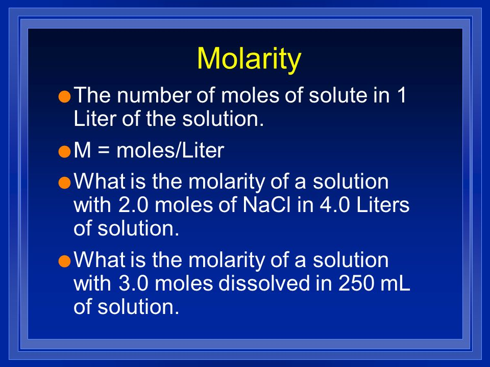 Molarity The number of moles of solute in 1 Liter of the solution.